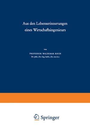 Aus den Lebenserinnerungen eines Wirtschaftsingenieurs af Waldemar Koch