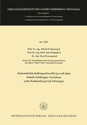 Automatische Auftragsschweiung nach dem Metall-Lichtbogen-Verfahren unter Kohlendioxyd als Schutzgas af Alfred Hermann Henning