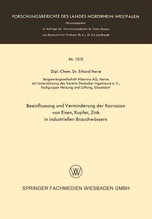 Beeinflussung und Verminderung der Korrosion von Eisen, Kupfer, Zink in industriellen Brauchwassern af Erhard Herre