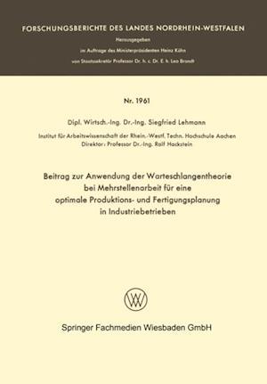 Beitrag zur Anwendung der Warteschlangentheorie bei Mehrstellenarbeit fur eine optimale Produktions- und Fertigungsplanung in Industriebetrieben af Siegfried Lehmann