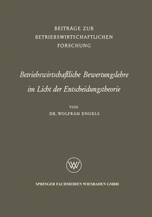 Betriebswirtschaftliche Bewertungslehre im Licht der Entscheidungstheorie af Wolfram Engels