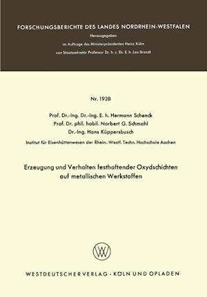 Erzeugung und Verhalten festhaftender Oxydschichten auf metallischen Werkstoffen af Hermann Rudolf Schenck