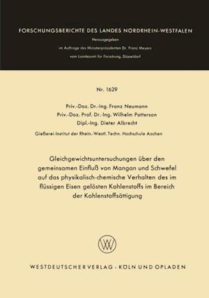 Gleichgewichtsuntersuchungen uber den gemeinsamen Einflu von Mangan und Schwefel auf das physikalisch-chemische Verhalten des im flussigen Eisen gelosten Kohlenstoffs im Bereich der Kohlenstoffsattigung af Franz Neumann