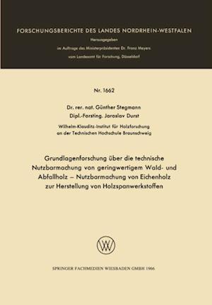 Grundlagenforschung uber die technische Nutzbarmachung von geringwertigem Wald- und Abfallholz - Nutzbarmachung von Eichenholz zur Herstellung von Holzspanwerkstoffen af Gunther Stegmann
