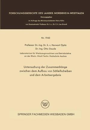 Untersuchung der Zusammenhange zwischen dem Aufbau von Schleifscheiben und dem Arbeitsergebnis af Herwart Opitz