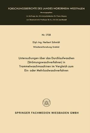 Untersuchungen uber das Durchlaufwaschen (Stromungswaschverfahren) in Trommelwaschmaschinen im Vergleich zum Ein- oder Mehrbadwaschverfahren af Herbert Schmidt