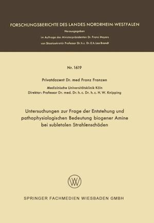 Untersuchungen zur Frage der Entstehung und pathophysiologischen Bedeutung biogener Amine bei subletalen Strahlenschaden af Franz Franzen