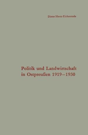 Politik und Landwirtschaft in Ostpreuen 1919-1930 af Dieter Hertz-Eichenrode