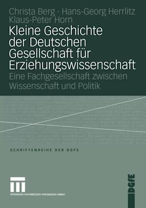 Kleine Geschichte der Deutschen Gesellschaft fur Erziehungswissenschaft af Peter Horn, Christa Berg, Hans-Georg Herrlitz