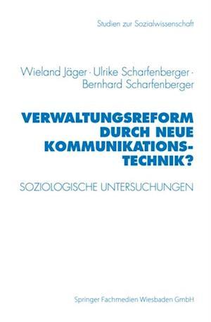 Verwaltungsreform durch Neue Kommunikationstechnik? af Wieland Jager, Ulrike Scharfenberger, Bernhard Scharfenberger
