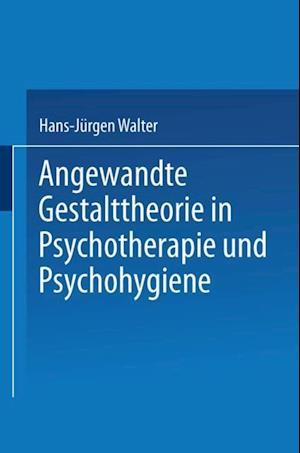 Angewandte Gestalttheorie in Psychotherapie und Psychohygiene af Hans-Jurgen P. Walter