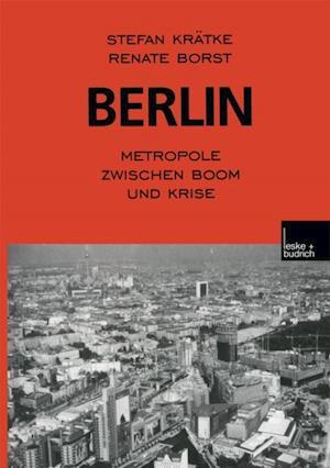 Berlin: Metropole zwischen Boom und Krise af Stefan Kratke, Renate Borst