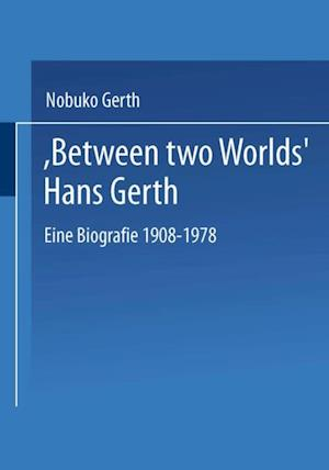 'Between Two Worlds' Hans Gerth af Nobuko Gerth
