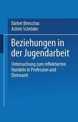 Beziehungen in der Jugendarbeit af Barbel Bimschas, Achim Schroder