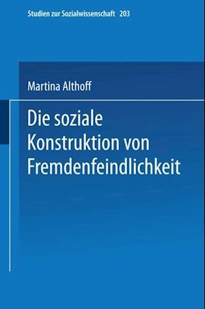 Die soziale Konstruktion von Fremdenfeindlichkeit af Martina Althoff