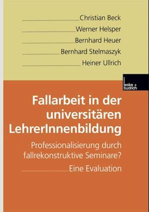 Fallarbeit in der universitaren LehrerInnenbildung af Heiner Ullrich, Christian Beck, Werner Helsper