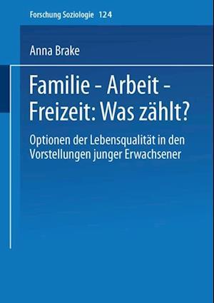 Familie - Arbeit - Freizeit: Was zahlt? af Anna Brake