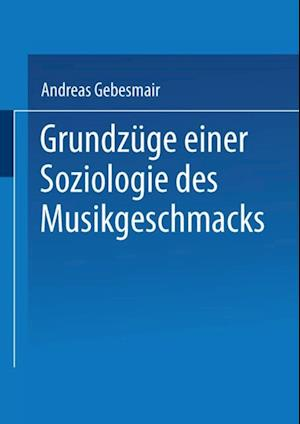 Grundzuge einer Soziologie des Musikgeschmacks af Andreas Gebesmair