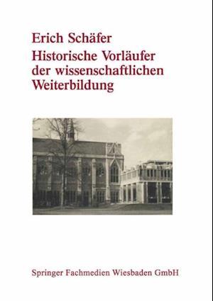 Historische Vorlaufer der wissenschaftlichen Weiterbildung af Erich Schafer