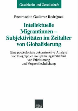 Intellektuelle Migrantinnen - Subjektivitaten im Zeitalter von Globalisierung af Encarnacion Gutierrez Rodriguez