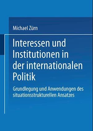 Interessen und Institutionen in der internationalen Politik af Michael Zurn
