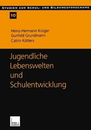 Jugendliche Lebenswelten und Schulentwicklung af Heinz-Hermann Kruger, Catrin Kotters-Konig, Gunhild Grundmann