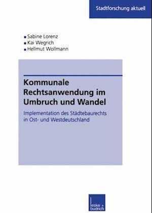Kommunale Rechtsanwendung im Umbruch und Wandel af Hellmut Wollmann, Kai Wegrich, Sabine Kuhlmann