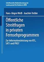 Offentliche Streitfragen in Privaten Fernsehprogrammen af Joachim Trebbe, Hans-Jurgen Weiss, Hans-Jurgen Weiss