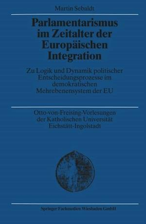 Parlamentarismus im Zeitalter der Europaischen Integration af Martin Sebaldt