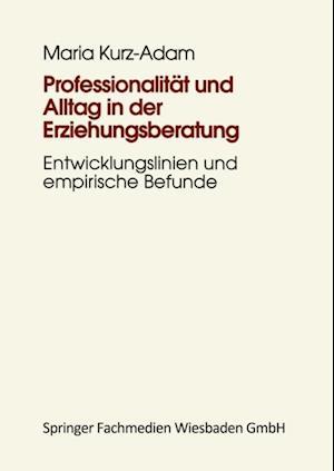 Professionalitat und Alltag in der Erziehungsberatung af Maria Kurz-Adam