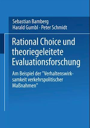 Rational Choice und theoriegeleitete Evaluationsforschung af Peter Schmidt, Sebastian Bamberg, Harald Gumbl