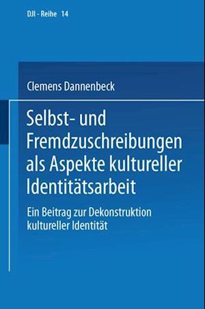 Selbst- und Fremdzuschreibungen als Aspekte kultureller Identitatsarbeit af Clemens Dannenbeck