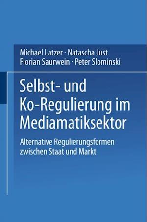 Selbst- und Ko-Regulierung im Mediamatiksektor af Natascha Just, Michael Latzer, Florian Saurwein