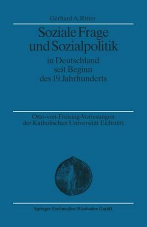 Soziale Frage und Sozialpolitik in Deutschland seit Beginn des 19. Jahrhunderts af Gerhard A. Ritter