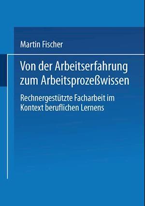 Von der Arbeitserfahrung zum Arbeitsprozewissen af Heinz-Martin Fischer