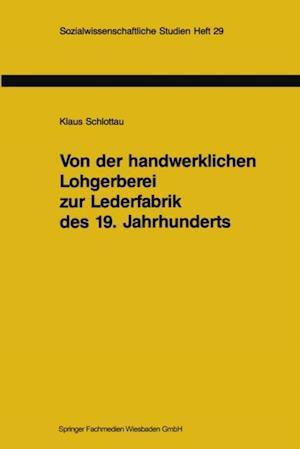 Von der handwerklichen Lohgerberei zur Lederfabrik des 19. Jahrhunderts