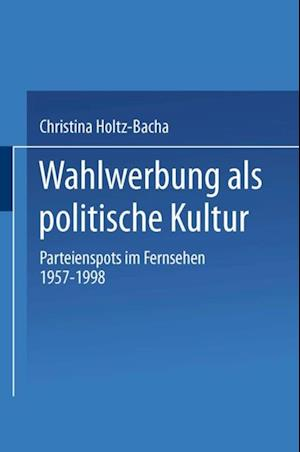 Wahlwerbung als politische Kultur af Christina Holtz-Bacha