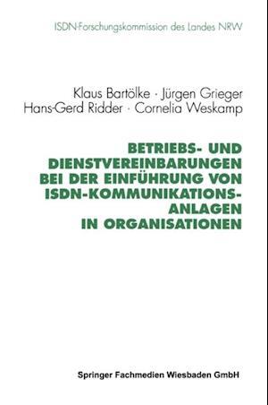 Betriebs- und Dienstvereinbarungen bei der Einfuhrung von ISDN-Kommunikationsanlagen in Organisationen af Jurgen Grieger, Hans-Gerd Ridder, Klaus Bartolke