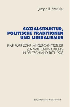 Sozialstruktur, politische Traditionen und Liberalismus af Jurgen R. Winkler