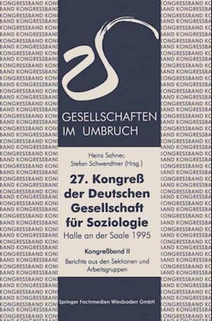 27. Kongre der Deutschen Gesellschaft fur Soziologie. Gesellschaften im Umbruch af Heinz Sahner, Stefan Schwendtner