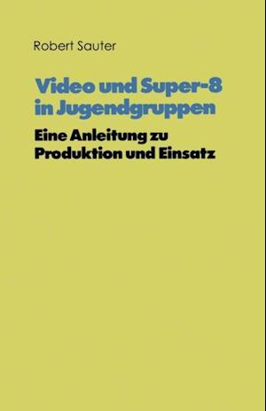 Video und Super-8 in Jugendgruppen af Robert Sauter