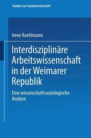 Interdisziplinare Arbeitswissenschaft in der Weimarer Republik af Irene Raehlmann