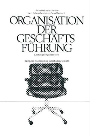 Die Organisation der Geschaftsfuhrung af Arbeitskreis Dr. Krahe der Schmalenbach-Gesellschaft