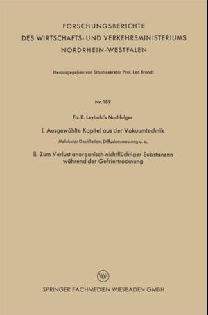 I. Ausgewahlte Kapitel aus der Vakuumtechnik. II. Zum Verlust anorganisch-nichtfluchtiger Substanzen wahrend der Gefriertrocknung af Fa. E. Leybold's Nachfolger