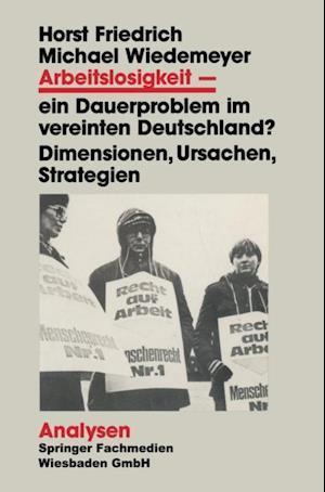 Arbeitslosigkeit - ein Dauerproblem im vereinten Deutschland? af Horst Friedrich, Michael Wiedemeyer