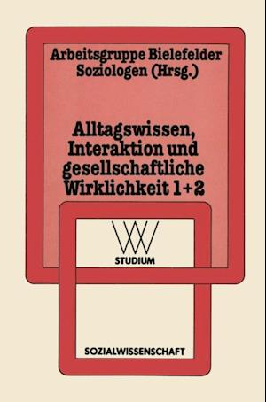 Alltagswissen, Interaktion und Gesellschaftliche Wirklichkeit af Arbeitsgruppe Bielefelder Soziologen