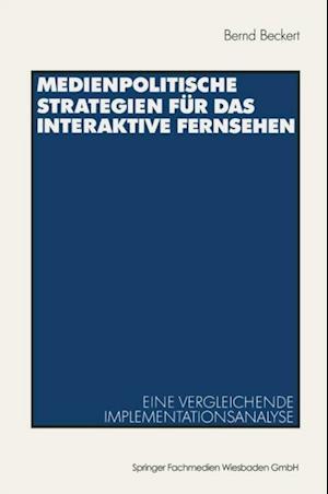 Medienpolitische Strategien fur das interaktive Fernsehen af Bernd Beckert