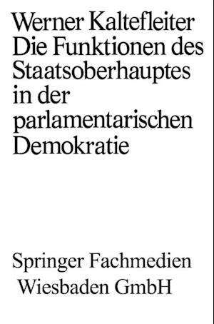 Die Funktionen des Staatsoberhauptes in der parlamentarischen Demokratie af Werner Kaltefleiter