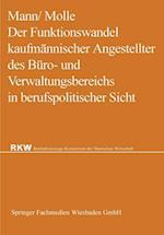 Der Funktionswandel Kaufmannischer Angestellter Des Buro- Und Verwaltungsbereichs in Berufspolitischer Sicht af Fritz Molle, Werner Mann