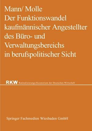 Der Funktionswandel kaufmannischer Angestellter des Buro- und Verwaltungsbereichs in berufspolitischer Sicht af Werner Mann, Fritz Molle